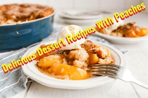 Delicious Dessert Recipes with Peaches