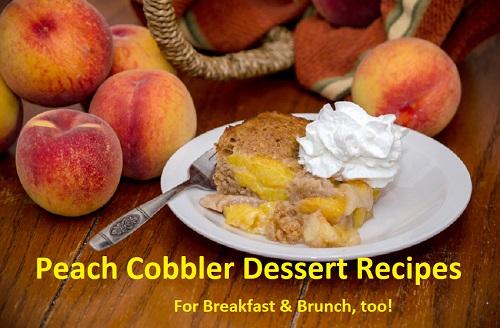 2 Peach Cobbler Dessert Recipes – Brunch, too!