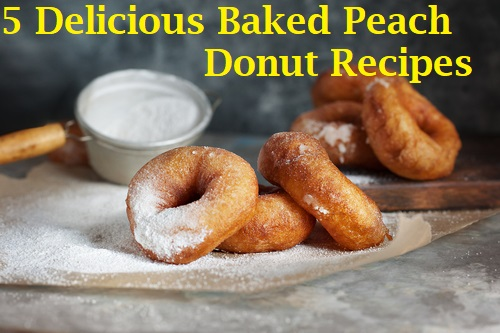 5 Delicious Baked Peach Donut Recipes