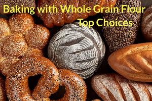Baking with Whole Grain Flour, Top Choices