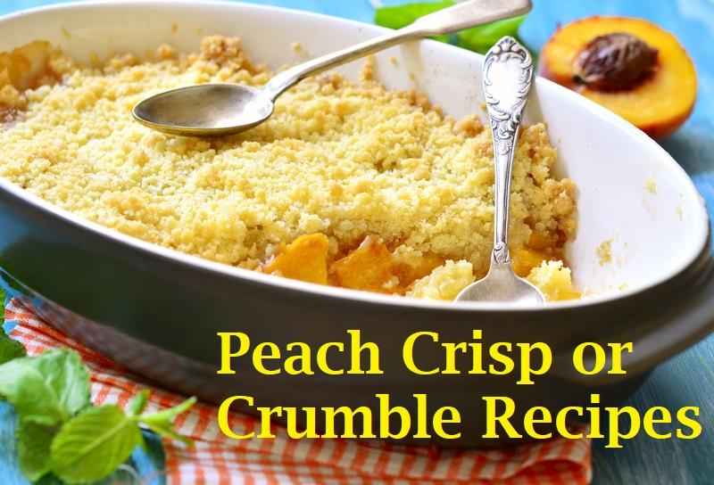 Luscious Peach Crisp or Crumble Recipes